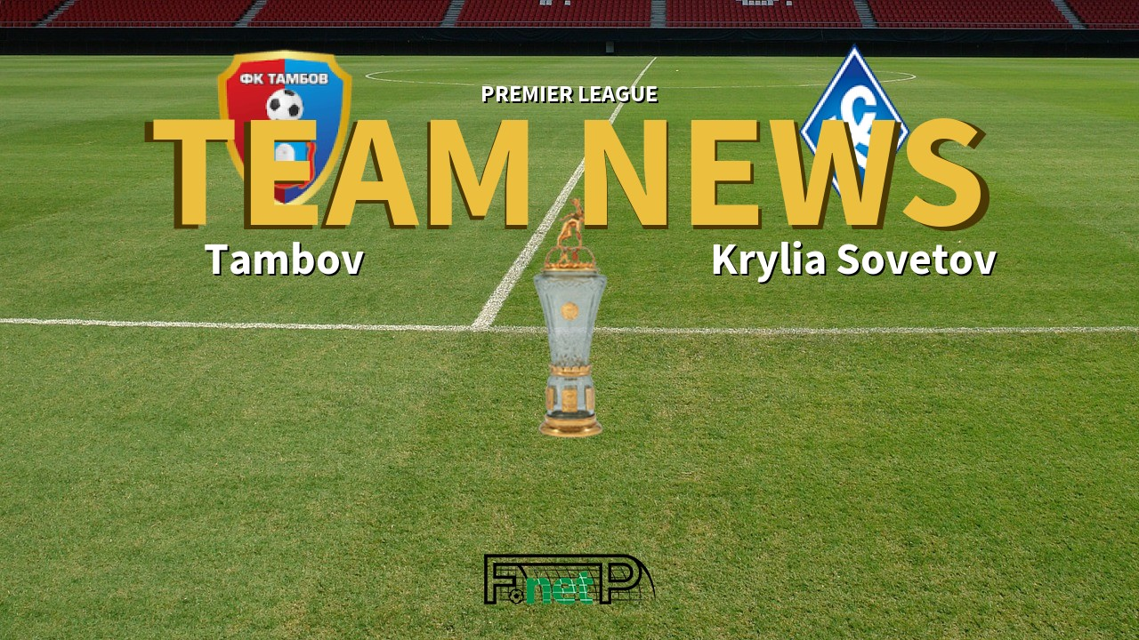 Premier League News: Tambov vs Krylia Sovetov Confirmed Line-ups