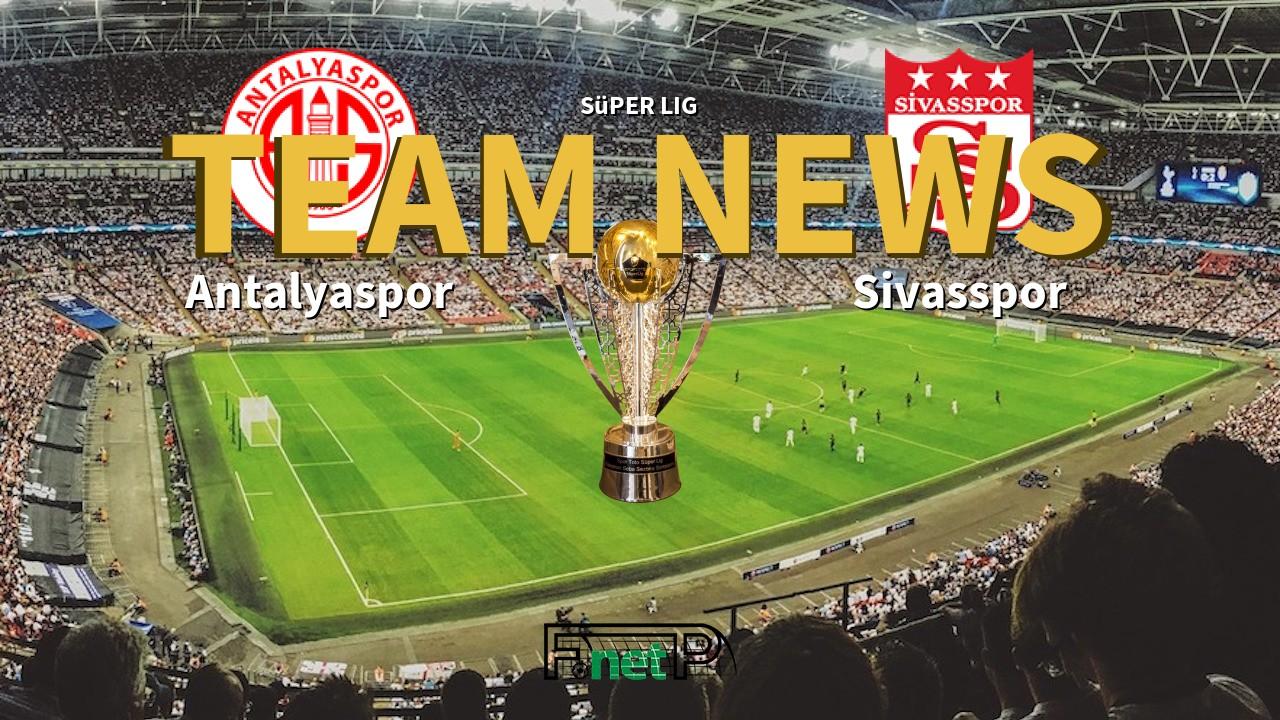 Süper Lig News: Antalyaspor vs Sivasspor Confirmed Line-ups