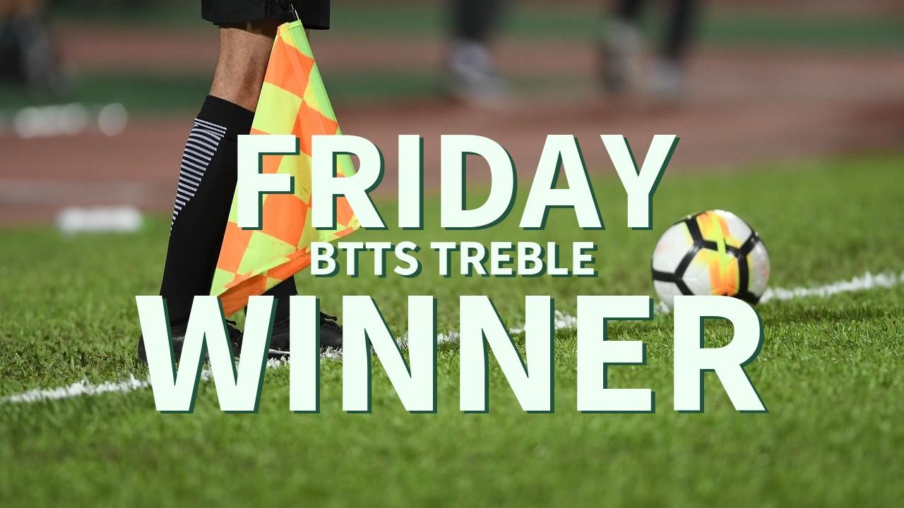 Friday 3/1 BTTS Treble Success!