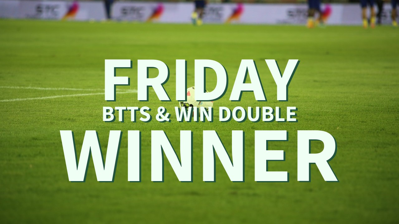Friday 6/1 BTTS & Win Double Wins!
