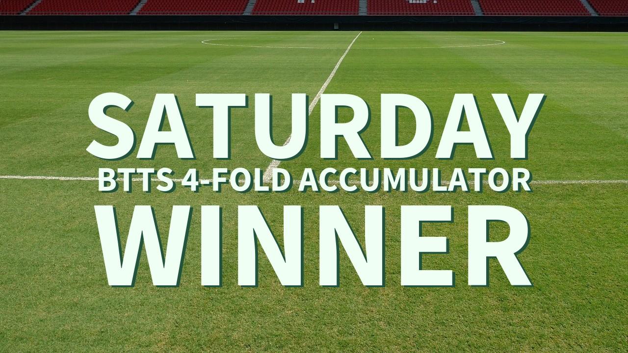 Saturday 4/1 BTTS 4-Fold Accumulator Comes In!