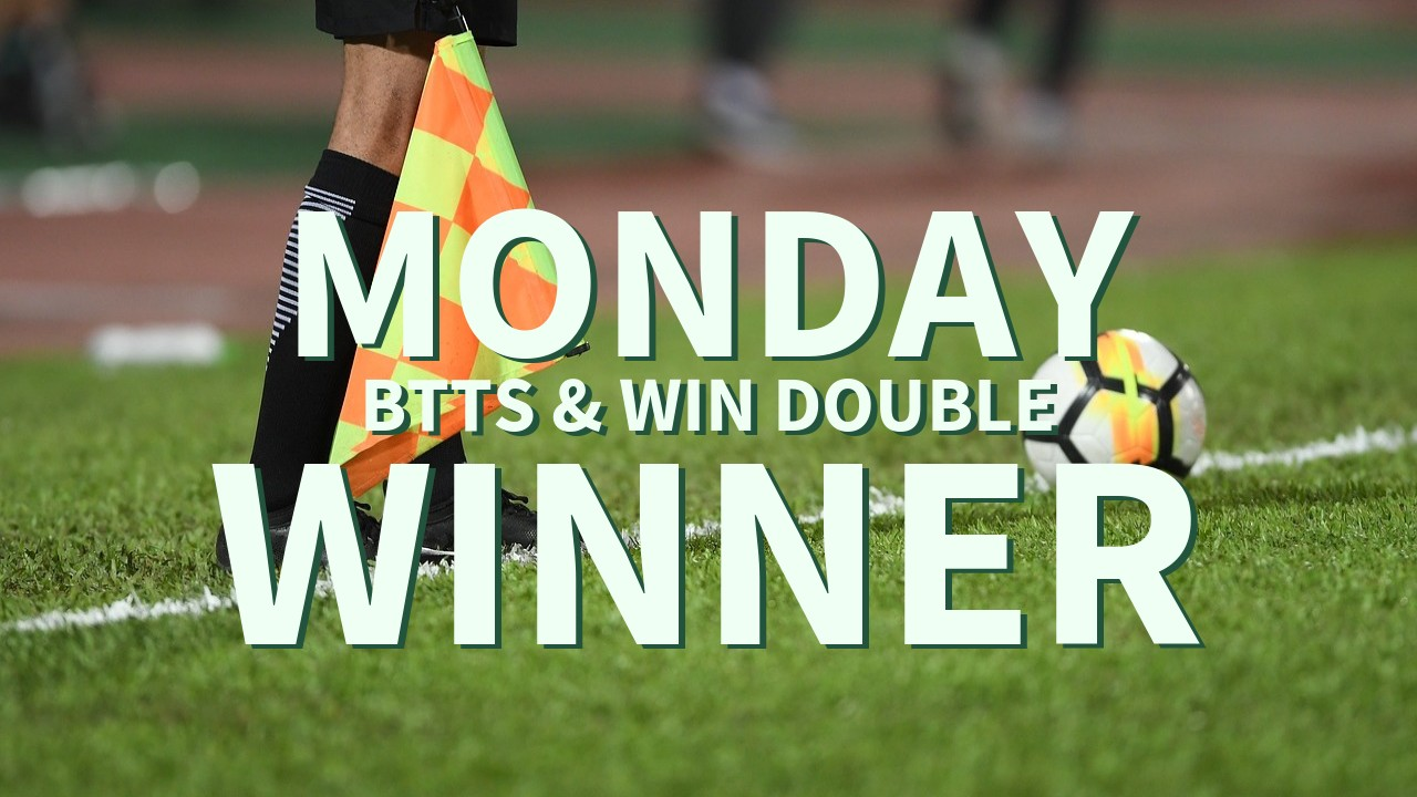 Monday 5/1 BTTS & Win Double Wins!