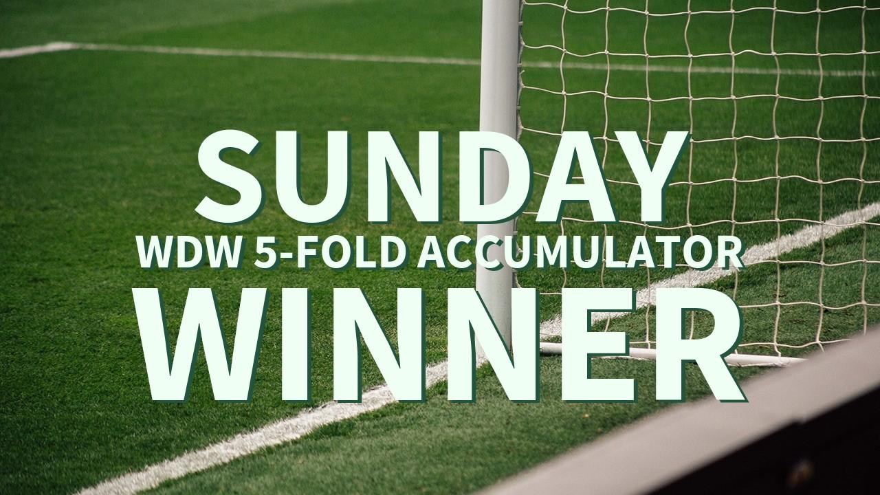 Sunday 3/1 WDW 5-Fold Accumulator Wins!