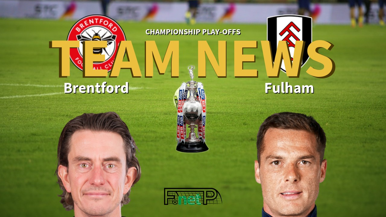 Championship Play-offs News: Brentford vs Fulham Confirmed Line-ups
