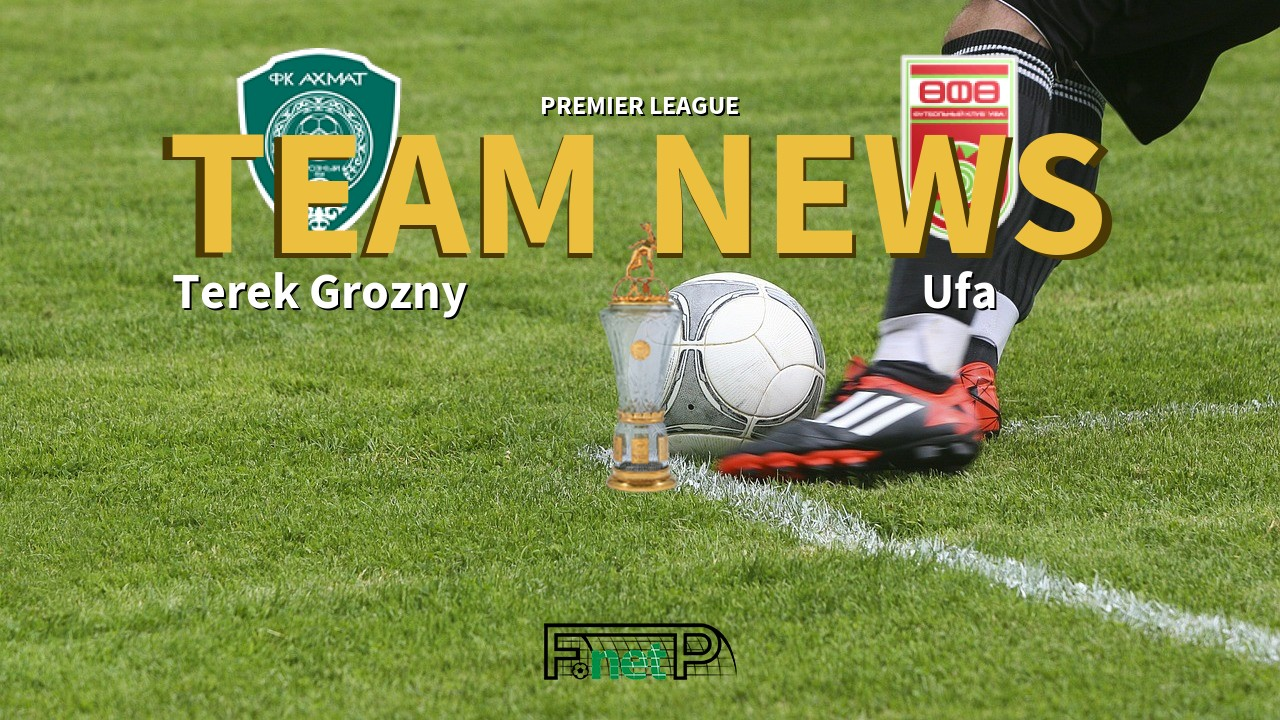 Premier League News: Terek Grozny vs Ufa Confirmed Line-ups
