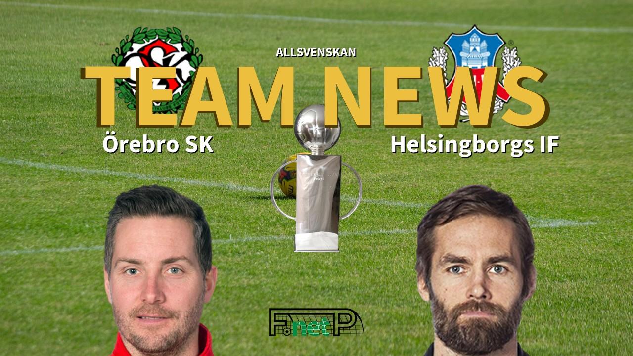 Allsvenskan News: Örebro SK vs Helsingborgs IF Confirmed Line-ups