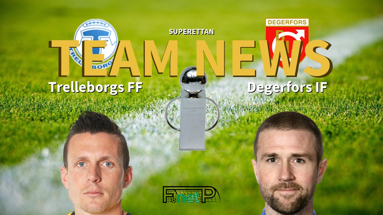 Superettan News: Trelleborgs FF vs Degerfors IF Confirmed Line-ups