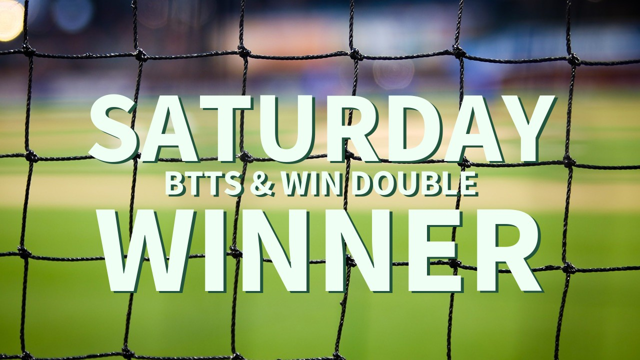 Saturday 4/1 BTTS & Win Double Success!