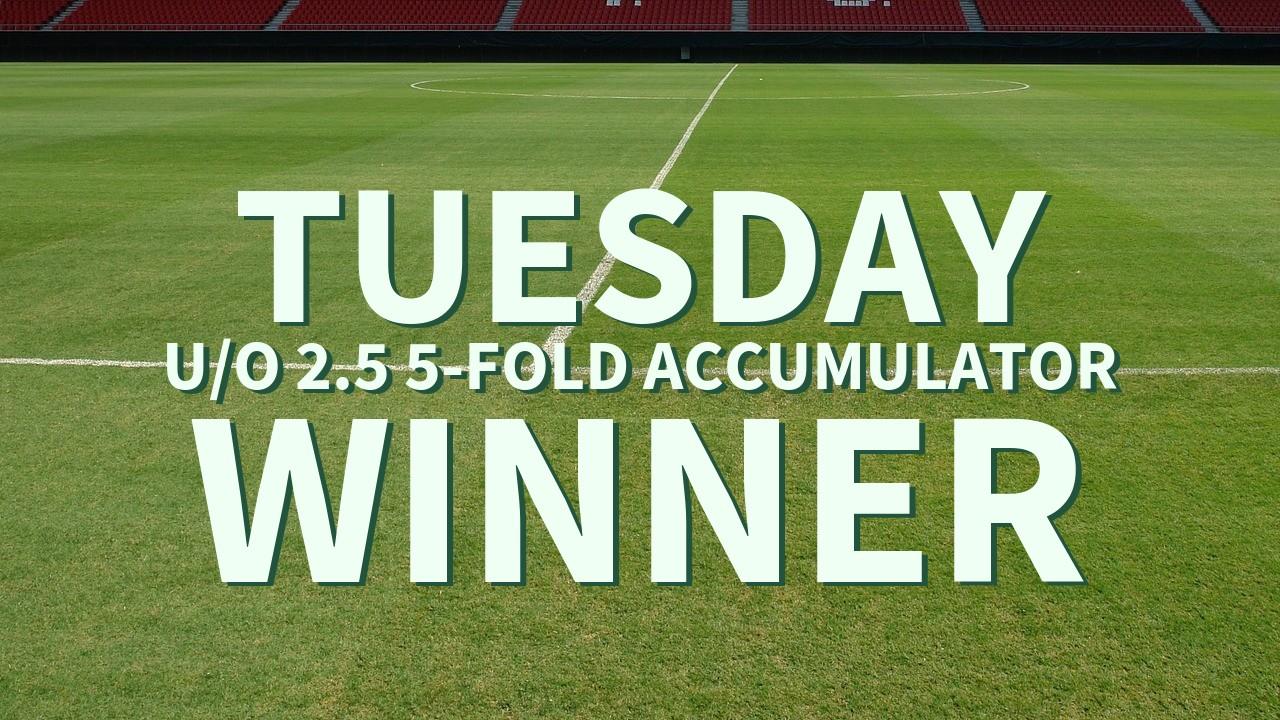 Tuesday 5/1 U/O 2.5 5-Fold Accumulator Success!