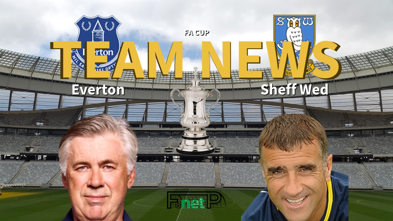 FA Cup News: Everton vs Sheffield Wednesday Confirmed Line-ups