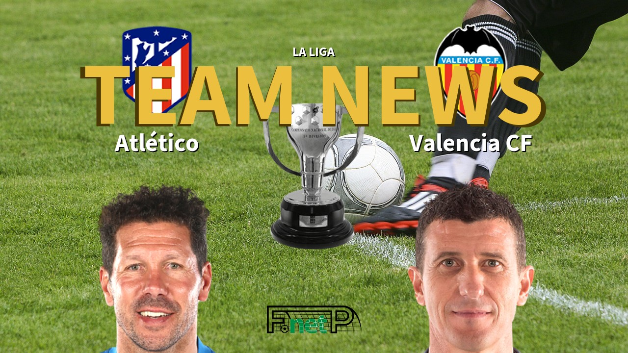 La Liga News: Atlético Madrid vs Valencia Confirmed Line-ups