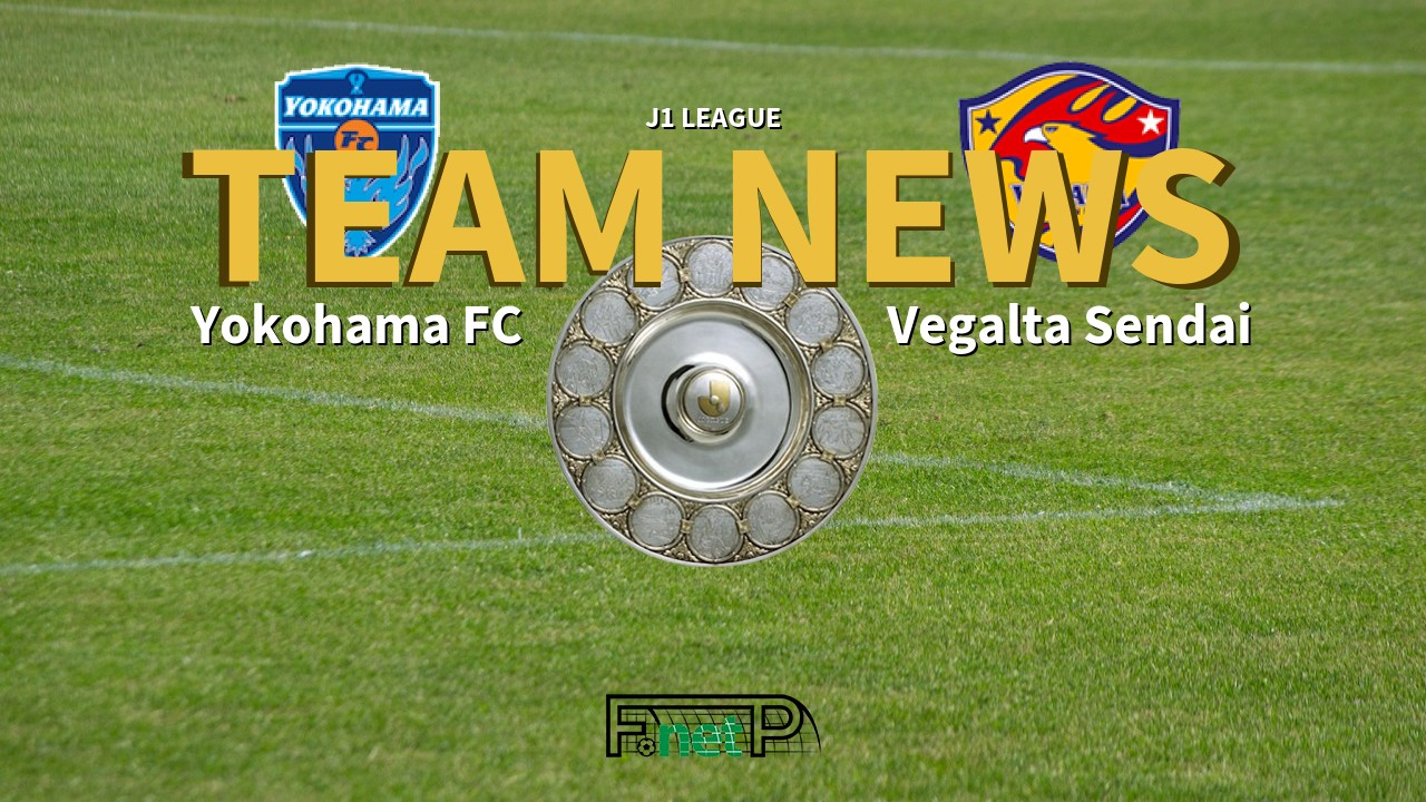 J1 League News: Yokohama FC vs Vegalta Sendai Confirmed Line-ups