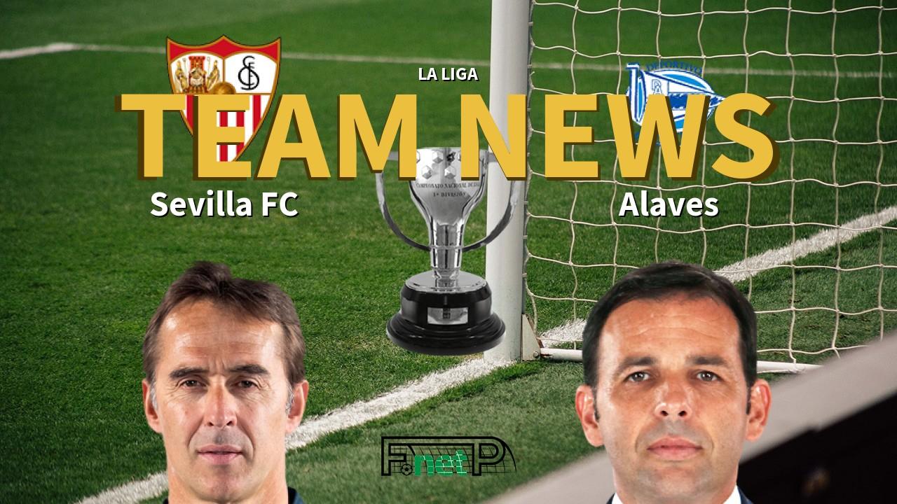 La Liga News Sevilla Vs Alaves Confirmed Line Ups