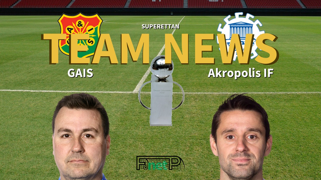 Superettan News: GAIS vs Akropolis IF Confirmed Line-ups